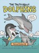 The truth about dolphins : seriously funny facts about your favorite animals