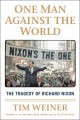 One man against the world : the tragedy of Richard Nixon