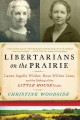 Libertarians on the prairie : Laura Ingalls Wilder, Rose Wilder Lane, and the making of the Little House books