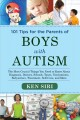 101 tips for the parents of boys with autism : the most crucial things you need to know about diagnosis, doctors, schools, taxes, vaccinations, babysitters, treatment, food, self-care, and more
