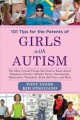 101 tips for the parents of girls with autism : the most crucial things you need to know about diagnosis, doctors, schools, taxes, vaccinations, babysitters, treatment, food, self-care, and more