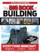 The big book of Minecraft : [the unofficial guide to Minecraft & other building games]