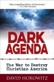 Dark agenda : the war to destroy Christian America