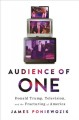 AUDIENCE OF ONE : TELEVISION, DONALD TRUMP, AND THE POLITICS OF ILLUSION