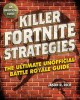 Killer Fortnite strategies : an ultimate unofficial Battle Royale guide