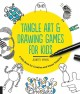 Tangle art and drawing games for kids : a silly book for creative and visual thinking