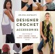 Melissa Leapman's designer crochet accessories: fresh, new designs for hats + scarves + cowls + shawls + handbags + jewelry and more