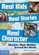 Real kids, real stories, real character : choices that matter around the world