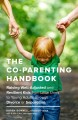 The co-parenting handbook : raising well-adjusted and resilient kids from little ones to young adults through divorce or separation