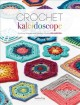 Crochet kaleidoscope : shifting shapes and shades across 100 motifs