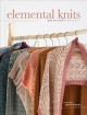 Elemental knits : a perennial knitwear collection