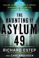 The haunting of Asylum 49 : chilling tales of aggressive spirits, phantom doctors, and the secret of room 666