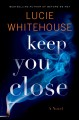 Keep you close : a novel