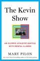 The Kevin show : an Olympic athlete's battle with mental illness