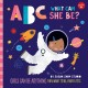 ABC what can she be? : girls can be anything they want to be, from A to Z