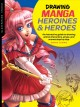 Drawing manga heroines & heroes : an interactive guide to drawing anime characters, props, and scenes step by step