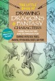 The Little book of drawing dragons & fantasy characters : more than 50 tips and techniques for drawing fantastical fairies, dragons, mythological beasts, and more.