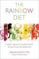 The rainbow diet : a holistic approach to radiant  health through foods and supplements