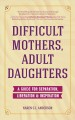 Difficult mothers, adult daughters : a guide for separation, liberation & inspiration
