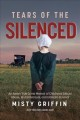 TEARS OF THE SILENCED: AN AMISH TRUE CRIME MEMOIR OF CHILDHOOD SEXUAL ABUSE, BRUTAL BETRAYAL AND ULTIMATE SURVIVAL