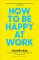 How to be happy at work : the power of purpose, hope and friendships