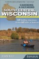 Canoeing & kayaking south central Wisconsin : 60 paddling adventures within 60 miles of Madison