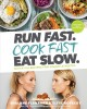 Run fast. Cook fast. Eat slow. : quick-fix recipes for hangry athletes