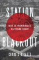 STATION BLACKOUT : inside the fukushima nuclear disaster and recovery.