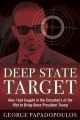 Deep state target : how I got caught in the crosshairs of the plot to bring down President Trump