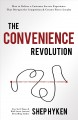 The convenience revolution : how to deliver a customer service experience that disrupts the competition and creates fierce loyalty