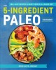The 5-ingredient paleo cookbook : 100+ easy recipes for busy people on the paleo diet