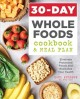 30-day whole foods cookbook and meal plan : eliminate processed foods and revitalize your health