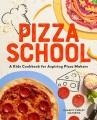 Pizza school : a kids cookbook for aspiring pizza makers