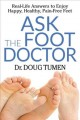 Ask the foot doctor : real-life answers to enjoy happy, healthy, pain-free feet