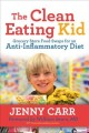 The clean eating kid : grocery store food swaps for an anti-inflammatory diet