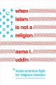 When Islam is not a religion : inside America's fight for religious freedom