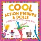 Cool action figures & dolls : crafting creative toys & amazing games