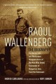 Raoul Wallenberg : the heroic life and mysterious disappearance of the man who saved thousands of Hungarian Jews from the Holocuast