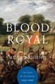 Blood royal : the Wars of the Roses, 1462-1485