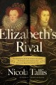 Elizabeth's rival : the tumultuous life of the Countess of Leicester : the romance and conspiracy that threatened Queen Elizabeth's court