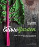 The edible garden : grow your own vegetables, fruits & herbs no matter where you live