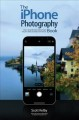 The iPhone photography book : how to get professional-looking images using the camera you always have with you