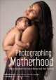 Photographing motherhood : how to document the lives of women and their families