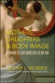 Mothers, daughters & body image : learning to love ourselves as we are