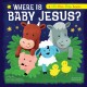 Where is baby Jesus? : a lift-the-flap book