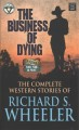 The business of dying : the complete western stories of Richard S. Wheeler