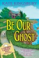 BE OUR GHOST : A MERRY GHOST INN MYSTERY