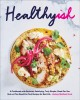 Healthyish : a cookbook with seriously satisfying, truly simple, good-for-you (but not too good-for-you) recipes for real life