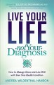 Live your life not your diagnosis : how to manage stress and live well with your new health condition