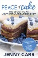 Peace of cake : the secret to an anti-inflammatory diet